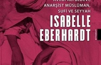 Yeni kitap: Isabelle Eberhardt Avrupalı Bedevi Anarşist Müslüman Sufi ve Seyyah