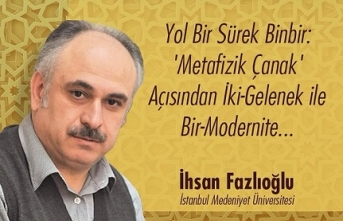 """İhsan Fazlıoğlu: """"Yol Bir Sürek Binbir: 'Metafizik Çanak' Açısından İki-Gelenek ile Bir-Modernite..."""""""