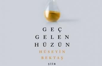 Hüseyin Bektaş'ın şiirleri 'Geç Gelen Hüzün'de gün yüzüne çıktı
