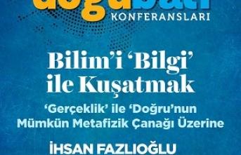 """İhsan Fazlıoğlu: """"Bilim'i 'Bilgi' ile Kuşatmak"""""""