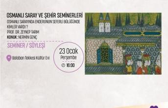 Seminer: Osmanlı Sarayında Enderunun Seferli Bölüğünde Kimler Vardı?
