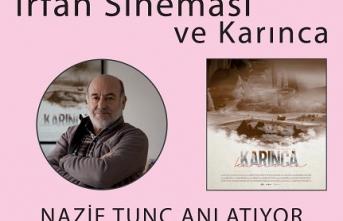 Nazif Tunç İrfan Sineması'nı ve Karınca filmini anlatacak
