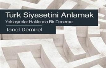 Türk Siyasetini Anlamak Yaklaşımlar Hakkında Bir Deneme