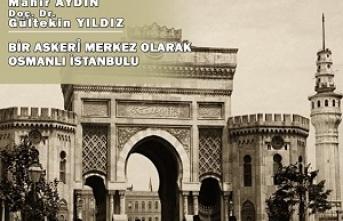 """""""Bir Askeri Merkezi Olarak Osmanlı İstanbul'u"""""""
