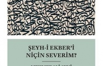 Yeni kitap: Şeyh-i Ekberi Niçin Severim?