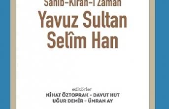 Yavuz Sultan Selîm vefatının 500. yılında hacimli bir kitapla anılıyor
