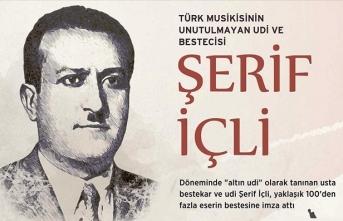 Türk musikisinin unutulmayan udi ve bestecisi Şerif İçli