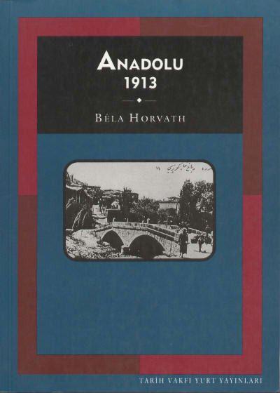 Bela Horvath'ın kaleminden 100 sene öncesinin Anadolu'su
