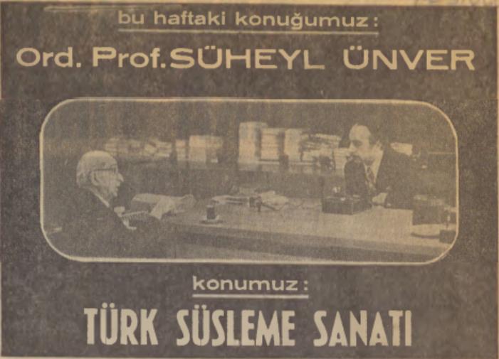 Yıl 1972: Abdi İpekçi Süsleme Sanatımızı Sormuş, Süheyl Ünver Yanıtlamış