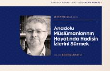 """Ramazan sohbeti: """"Anadolu Müslümanlarının Hayatında Hadisin İzlerini Sürmek"""""""