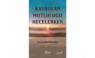 """Yeni Kitap: """"Kaybolan Mutluluğu Hecelerken"""""""