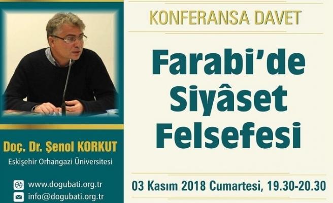 """""""Farabi'de Siyâset Felsefesi"""" konulu konferans"""