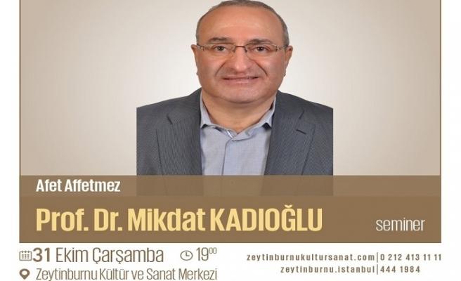 """Prof. Dr. Mikdat Kadıoğlu ile """"Afet Affetmez"""" semineri"""