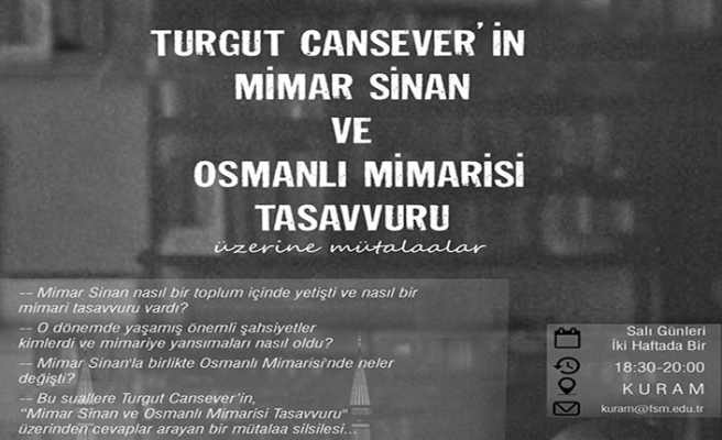 """""""Turgut Cansever'in Mimar Sinan ve Osmanlı Mimarisi Tasavvuru"""" üzerine mütalaalar başlıyor"""