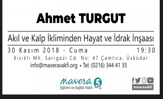 """Ahmet Turgut ile """"Akıl ve Kalp İkliminden Hayat ve İdrak İnşaası"""""""
