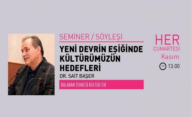 """Dr. Sait Başer  ile """"Yeni Devrin Eşiğinde Kültürümüzün Hedefleri"""" programı"""