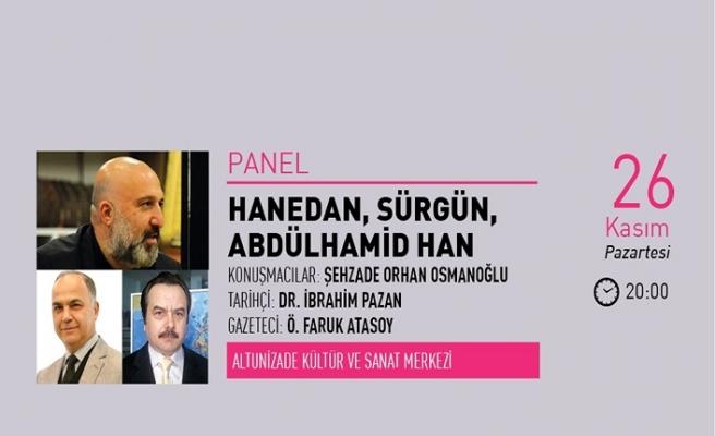 ''Hanedan, Sürgün, Abdülhamid Han'' konulu panel