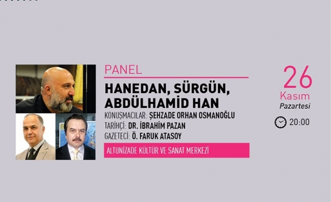 ''Hanedan, Sürgün, Abdülhamid Han'' paneli