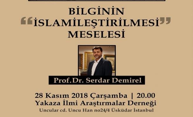 Prof. Dr. Serdar Demirel ile ''Bilginin İslamileştirilmesi Meselesi'' konuşulacak