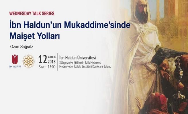 """""""İbn Haldun'un Mukaddime'sinde Maişet Yolları"""" üzerine konuşulacak"""