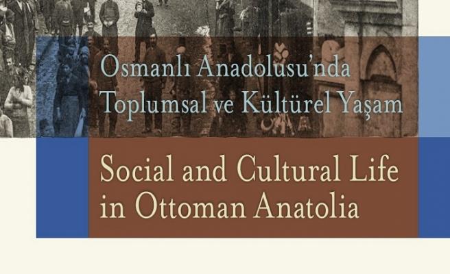 Osmanlı Anadolusu'nda Toplumsal ve Kültürel Yaşam Sempozyumu