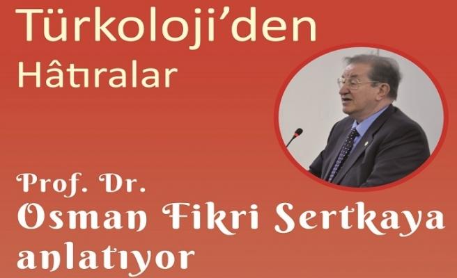 Prof. Dr. Osman Fikri Sertkaya, Türkoloji Hâtıralarını anlatacak