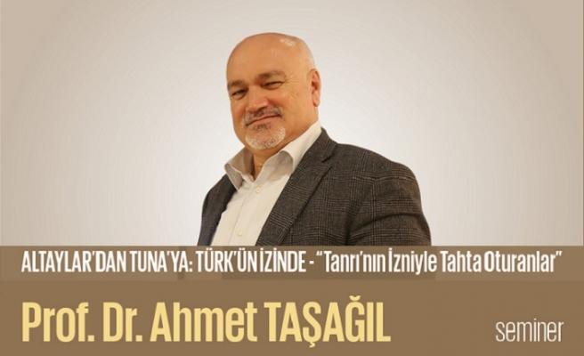 "Prof. Dr. Ahmet Taşağıl ile ""Altaylar'dan Tuna'ya: Türk'ün İzinde"" semineri"