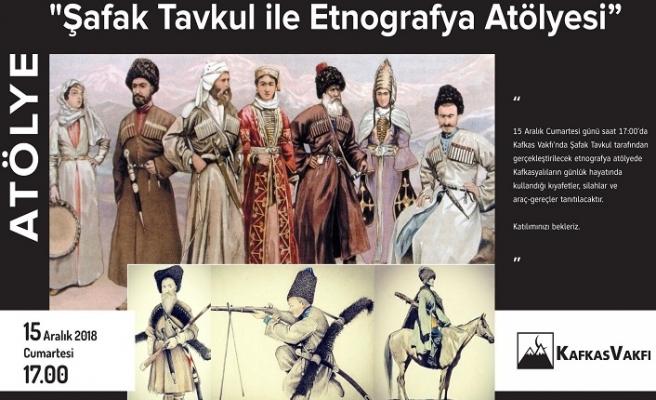 Şafak Tavkul ile Etnografya Atölyesi