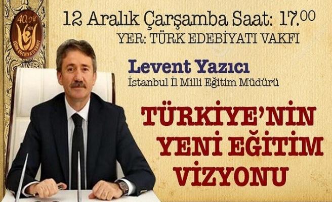 """""""Türkiye'nin Yeni Eğitim Vizyonu"""" konuşulacak"""