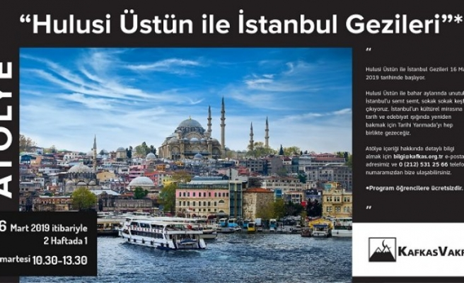 Hulusi Üstün ile İstanbul gezileri başlıyor