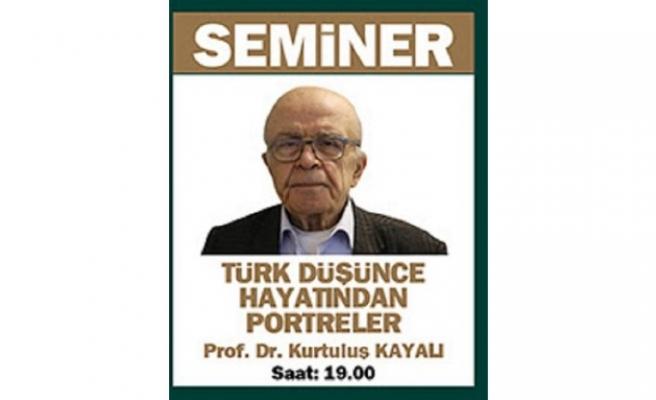 Prof. Dr. Kurtuluş Kayalı'nın sunumuyla Türk Düşünce Tarihinden Portreler