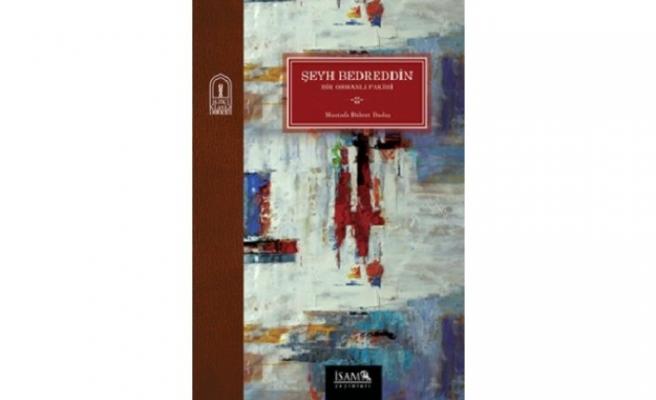 İkinci Klasik Dönem Projesi'nden yeni kitap: Şeyh Bedreddin -Bir Osmanlı Fakihi-