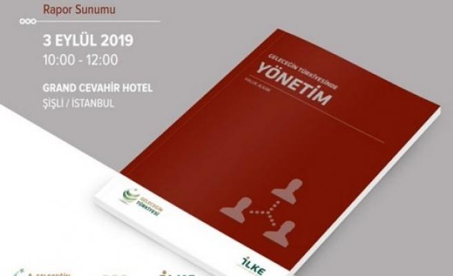Geleceğin Türkiyesinde Yönetim Raporu 3 Eylül'de açıklanıyor
