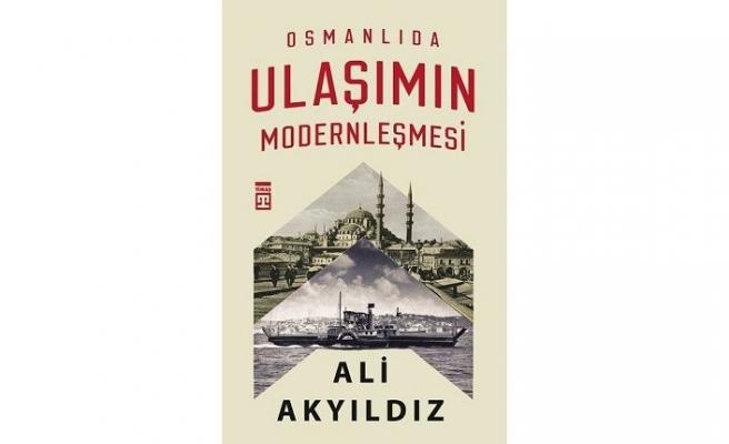 Yeni kitap: Osmanlı'da Ulaşımın Modernleşmesi