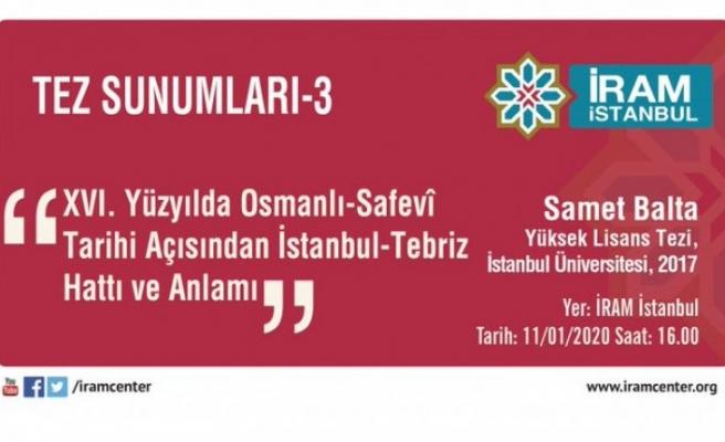 Tez Sunumu: XVI. Yüzyılda Osmanlı-Safevî Tarihi Açısından İstanbul-Tebriz Hattı ve Anlamı