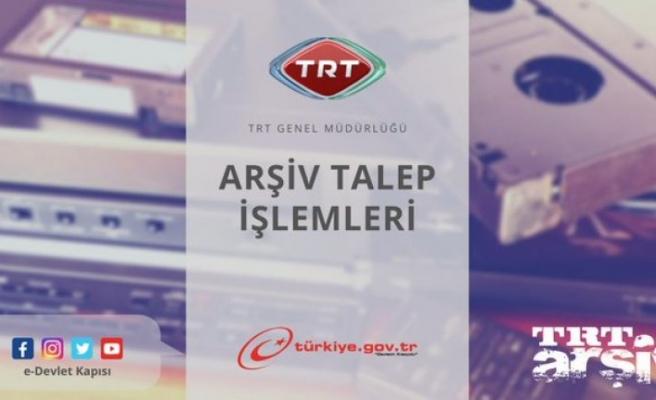 e-Devlet Kapısı üzerinden TRT Genel Müdürlüğü arşivine ulaşmak mümkün