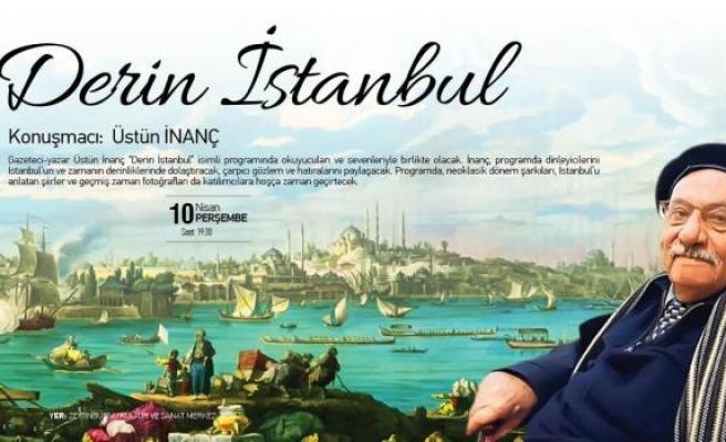 Üstün İnanç 'Derin İstanbul'u anlatacak