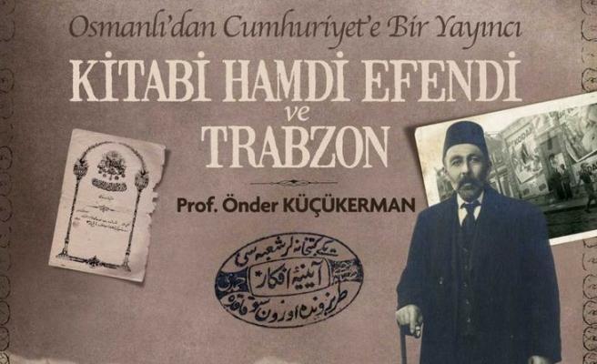Osmanlı'dan Cumhuriyet'e Trabzonlu Bir Yayıncı: Kitabi Hamdi Efendi