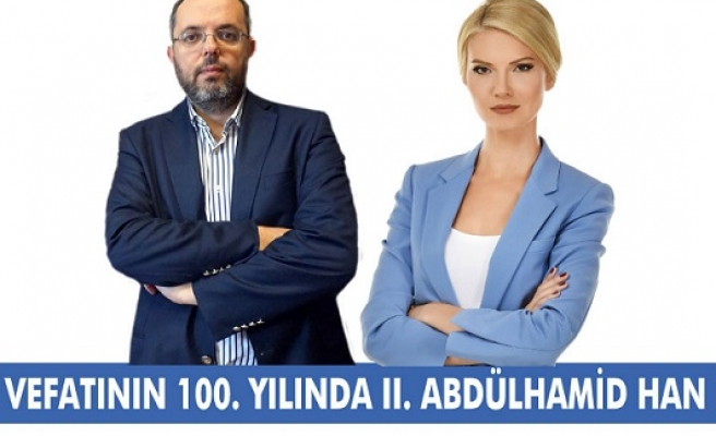 Vefatının 100. Yılında II. Abdülhamid Han