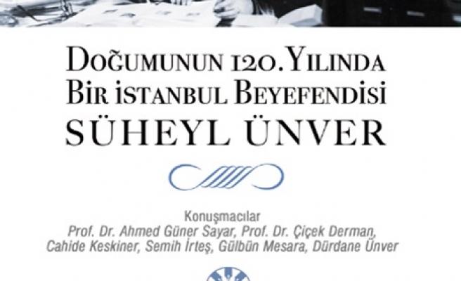 Bir İstanbul Beyefendisi Süheyl Ünver anılacak