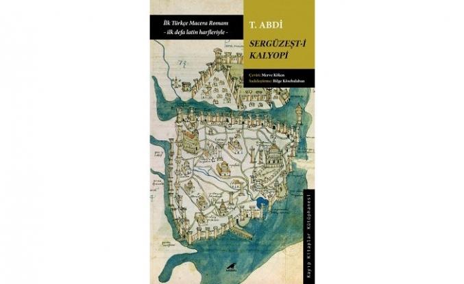 İlk Türkçe macera romanı Sergüzeşt-i Kalyopi ilk kez günümüz Türkçesi'nde!