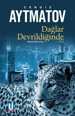 Cengiz Aytmatov'un son kitabı: Dağlar Devrildiğinde